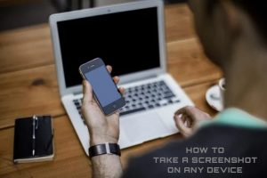 How to take a screenshot on any device
